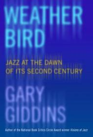 Weather Bird: Jazz at the Dawn of Its Second CenturyGiddins, Gary - Product Image