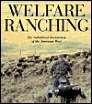 Welfare Ranching - The Subsidized Destruction of the American WestWuerthner (Eds.), George and Mollie Matteson - Product Image