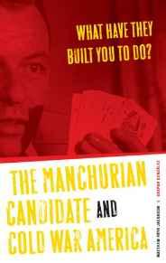 What Have They Built You to Do?: The Manchurian Candidate and Cold War AmericaJacobson, Matthew Frye - Product Image