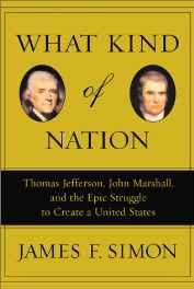 What Kind of Nation: Thomas Jefferson, John Marshall, and the Epic Struggle to Create a United StatesSimon, James F. - Product Image