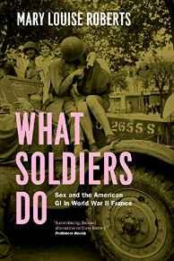 What Soldiers Do: Sex and the American GI in World War II FranceRoberts, Mary Louise - Product Image