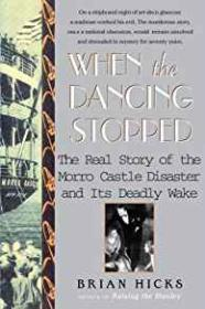 When the Dancing Stopped: The Real Story of the Morro Castle Disaster and Its Deadly WakeHicks, Brian - Product Image
