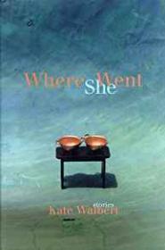 Where She Went: StoriesWalbert, Kate - Product Image