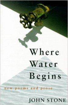 Where Water Begins: New Poems and Prose (Poetry)Stone, John - Product Image