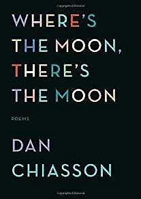 Where's the Moon, There's the Moon: PoemsChiasson, Dan - Product Image