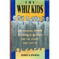 Whiz Kids, The : The Founding Fathers of American Business  and the Legacy they Left UsByrne, John A. - Product Image