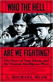 Who the Hell Are We Fighting?: The Story of Sam Adams and the Vietnam Intelligence WarsHiam, Michael - Product Image