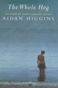 Whole Hog, The: A Sequel to Donkey's Years and Dog Daysby: Higgins, Aidan - Product Image