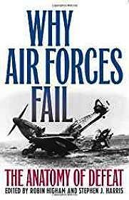 Why Air Forces Fail: The Anatomy of DefeatHarris, Stephen J (Editor) - Product Image