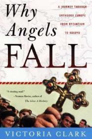 Why Angels Fall: A Journey Through Orthodox Europe from Byzantium to KosovoClark, Victoria - Product Image