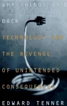 Why things bite back: technology and the revenge of unintended consequencesTenner, Edward - Product Image