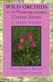 Wild Orchids of the Northeastern United States - A Field GuideBrown, Paul Martin - Product Image