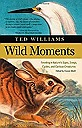 Wild moments : reveling on nature's signs, songs, cycles, and curious creaturesWilliams, Ted, Illust. by: Burgoyne, John - Product Image