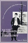 William Faulkner: Self-Presentation and PerformanceWatson, James G. - Product Image