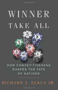 Winner Take All: How Competitiveness Shapes the Fate of NationsElkus, Richard - Product Image
