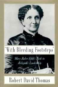 With Bleeding Footsteps: Mary Baker Eddy's Path to Religious LeadershipThomas, Robert D. - Product Image