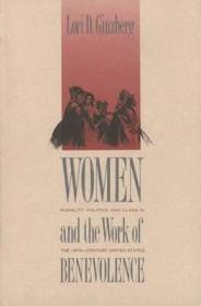 Women and the Work of Benevolence: Morality, Politics, and Class in the Nineteenth-Century United StatesGinzberg, Professor Lori D. - Product Image