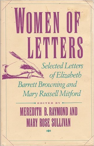 Women of Letters - Selected Letters of Elizabeth Barrett Browning and Mary Russell MitfordRaymond, Meredith B. and Mary Rose Sullivan - Product Image