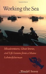 Working the Sea: Misadventures, Ghost Stories, and Life Lessons from a Maine Lobster FishermanSeavey, Wendell - Product Image