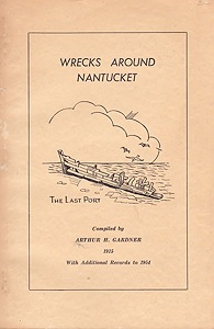 Wrecks Around Nantucket: Since the Settlement of the Island, and the Incidents Connected Therewith - Embracing Over Seven Hundred VesselsGardner, Arthur H. - Product Image