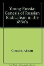 Young Russia: The Genesis of Russian Radicalism in the 1860sGleason, Abbott - Product Image