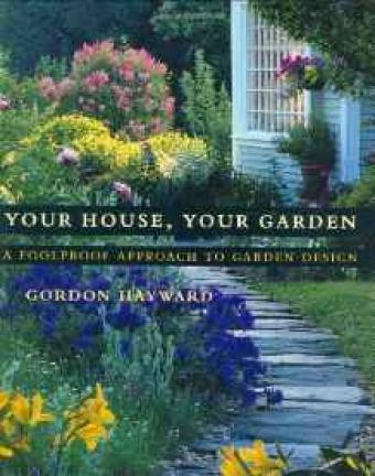 Your House, Your Garden: A Foolproof Approach to Garden DesignHayward, Gordon, Illust. by: Janet Fredericks - Product Image