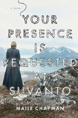 Your Presence Is Requested at Suvanto: A NovelChapman, Maile - Product Image