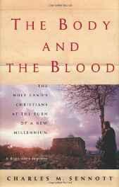 body and the blood, The: the Holy Land's Christians at the turn of a new millennium : a reporter's journeySennott, Charles M. - Product Image