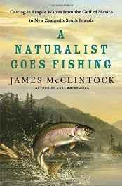 naturalist goes fishing, A: casting in fragile waters from the Gulf of Mexico to New Zealand's South IslandMcClintock, James - Product Image